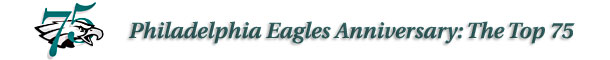 Philadelphia Eagles Anniversary: The Top 75
