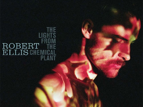 "Robert Ellis: ""The Lights from the Chemical Plant"""
