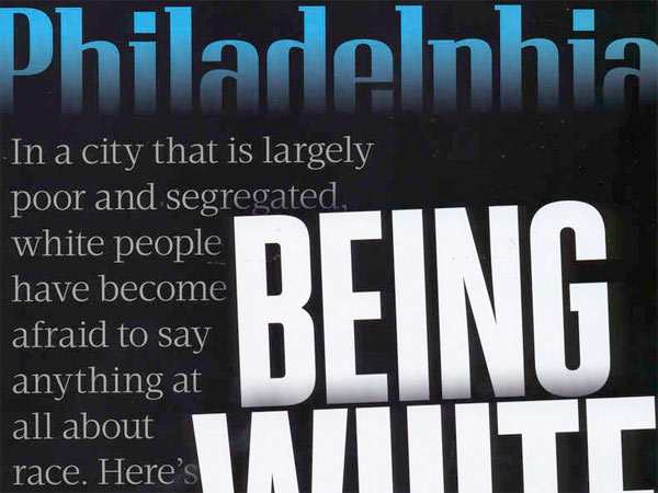 "Philadelphia Magazine´s March cover story, ""Being White in Philly,"" has received an immense amount of criticism and backlash from readers and the national media."