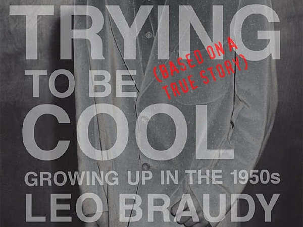 """Trying to Be Cool: Growing Up in the 1950s"" by Leo Braudy. (From the book jacket)"