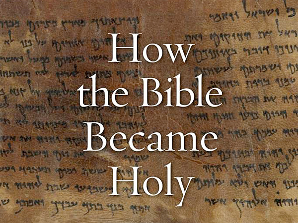 """""""How the Bible Became Holy,"""" by Michael Satlow. (From the book jacket)"""