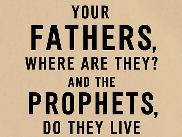 "All talk: ""Your Fathers, Where Are They? And the Prophets, Do They Live Forever?"" (From the book jacket)"