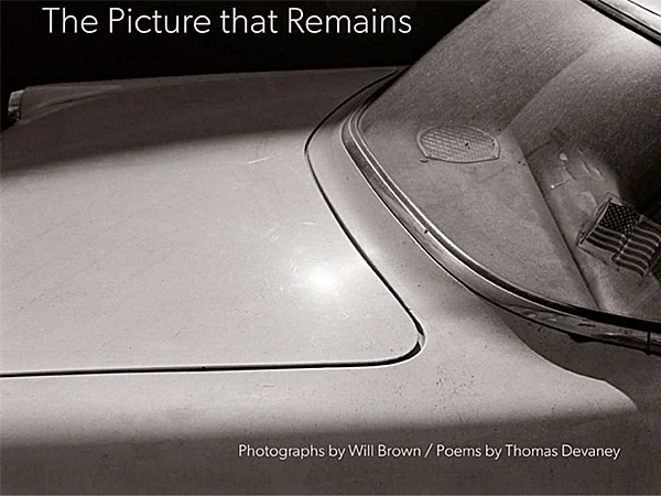 """The Picture That Remains,"" Photographs by Will Brown/Poems by Thomas Devaney. )From the book jacket)"