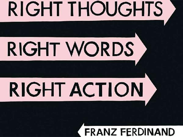 "Franz Ferdinand: ""Right Thoughts, Right Words, Right Action"""
