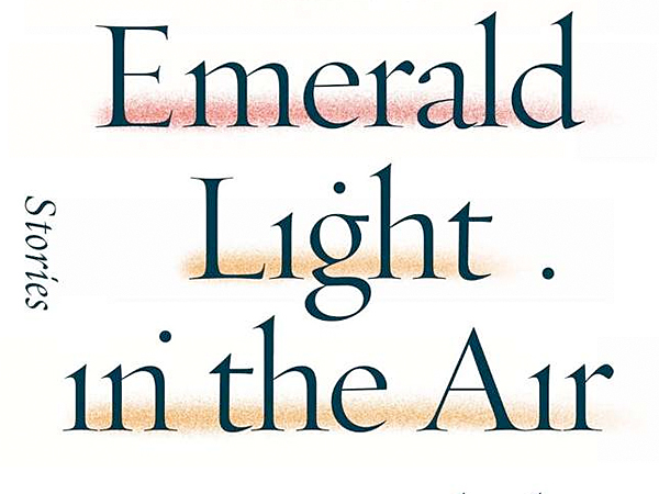 """""""The Emerald Light in the Air,"""" by Donald Antrim. (From the book jacket)"""