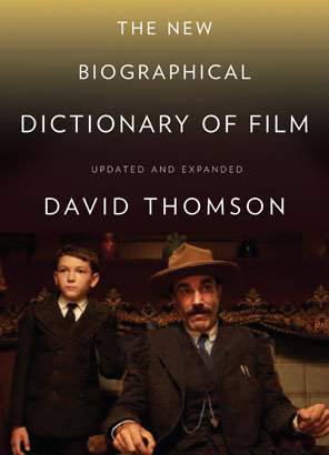 The New Biographical Dictionary of Film (Fifth Edition) by David Thomson. Alfred A. Knopf, $40.
