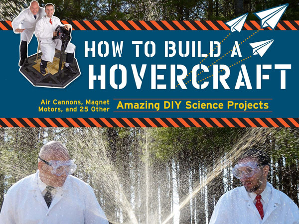 """How to Build a Hovercraft,"" by Stephen Voltz and Fritz Grobe, contains more than 24 amazing DIY projects, such as the self-crushing can, the bar of soap that becomes a mound of foam in seconds and the multiple paper plane launcher and the well-explained science behind them. (MCT)"