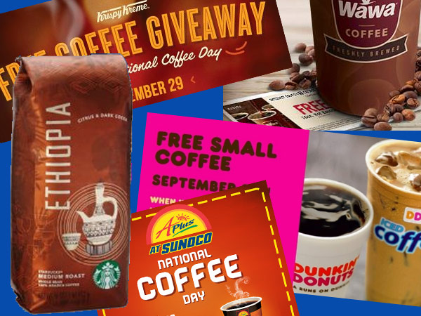 In honor of National Coffee Day, Sept. 29, 2013, free cups will be offered by Sunoco APlus from Friday to Monday with coupon, and on Sunday at Krispy Kreme, Dunkin Donuts (in Philly region) and Wawa (with Facebook coupon), while free samples of a new blend, Ethiopia, will be available Sunday at Starbucks.