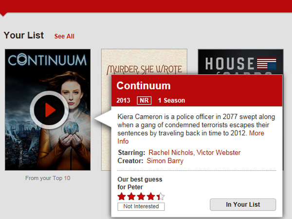 "A kind of screen some Netflix test subjects might see. The Instant Queue feature is replaced by ""Your List."" Putting the cursor over a thumbnail brings up a window with two hidden tools. Moving the cursor over ""In Your List"" changes the button to say ""Remove X."" Clicking ""More Info"" brings up a page that lets the subscriber pick episodes."